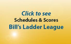 See Bill's Ladder League Schedules and Scores